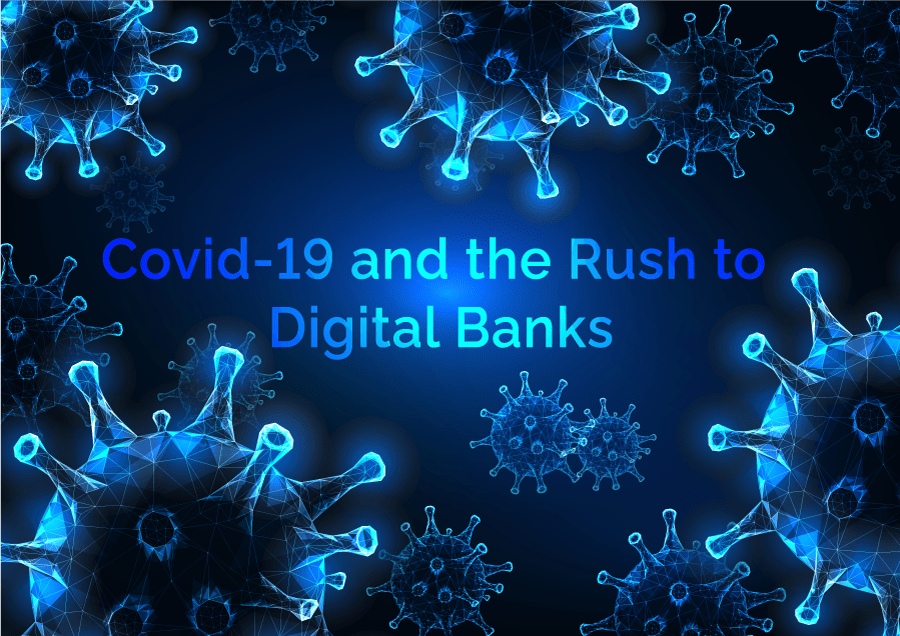 Covid-19 and the Rush to Digital Banks